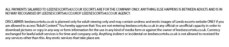 Leeds Escorts 4u UK Disclaimer
